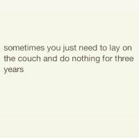Memes, Couch, and 🤖: sometimes you just need to lay on  the couch and do nothing for three  years I can relate 😒 Follow @thespeckyblonde @thespeckyblonde @thespeckyblonde @thespeckyblonde