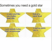💕 - Sebastian: Sometimes you need a gold star  look atu  u only cried like  once today.  atin food  hat's fab.  u put on pants  u got outside today  yayu  that's so awesome 💕 - Sebastian