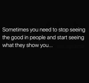 https://t.co/ZpLV3mOxfp: Sometimes you need to stop seeing  the good in people and start seeing  what they show you... https://t.co/ZpLV3mOxfp