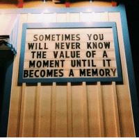 Memes, Never, and 🤖: SOMETIMES YOU  WILL NEVER KNOW  THE VALUE OF A  MOMENT UNTIL IT  BECOMES A MEMORY https://t.co/3EeeQxCnsr
