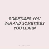 Instagram, Target, and Quotes: SOMETIMES YOU  WIN AND SOMETIMES  YOU LEARN  TYPELIKEAGIRL Follow @_typelikeagirl for more quotes!