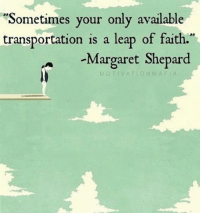 "Memes, 🤖, and Youre: ""Sometimes your only available  transportation is a leap of faith.  Margaret Shepard  N MAF Just take a leap of faith, you never know until you try 💯"