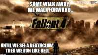 Yeah fuck deathclaws fallout falloutnewvegas falloutfanpage: SOMEWALKAWAY  WE WALK FORWARD  UNTIL WE SEE A DEATHCLAW  THEN WERUN LIKE HELL  imglip com  BIDNE  ETC Yeah fuck deathclaws fallout falloutnewvegas falloutfanpage