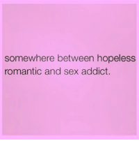 Memes, Sex, and 🤖: somewhere between hopeless  romantic and sex addict. -