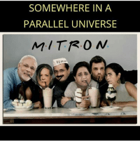 I'll be there for you.: SOMEWHERE IN A  PARALLEL UNIVERSE  M. TR.0 N I'll be there for you.