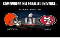 Lmao 😂😂😂😂  #OrangeCrush: SOMEWHERE IN A PARALLEL UNIVERSE...  S U P E R  B O W L S 1  HOUSTON  TEXAS  SUPER BOWL  GNFL MEMEs  SAN FRANCISCO  CLEVELAND  B R O W N S  SERS Lmao 😂😂😂😂  #OrangeCrush
