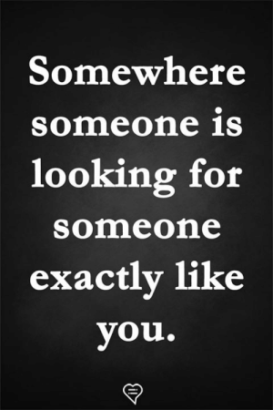 Memes, 🤖, and Looking: Somewhere  Someone 1s  looking for  someone  exactly like  vou.