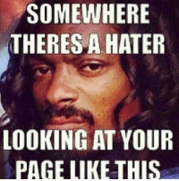 goodnight haters: SOMEWHERE  THERES A HATER  LOOKING AT YOUR  PAGE LIKE THIS goodnight haters