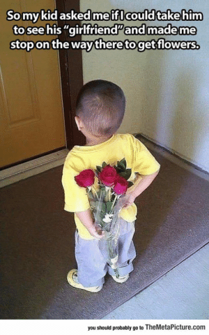 """lolzandtrollz:  Tiny Gentleman: Somykid askedme ifl could takehim  to see his """"girlfriendand made me  stop on the way theretoget flowers,  you should probably go to TheMetaPicture.com lolzandtrollz:  Tiny Gentleman"""