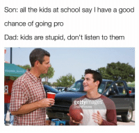 Snapchat: dankmemesgang 🔥: Son: all the kids at school say have a good  chance of going pro  Dad: kids are stupid, don't listen to them  ebaptain brunch  getty Image  DreamPictures Snapchat: dankmemesgang 🔥