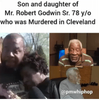 Family, God, and Memes: Son and daughter of  Mr. Robert Godwin Sr. 78 y/o  who was Murdered in Cleveland  Capmwhiphop God bless you Mr. Robert Godwin, our prayers go out to you and your family. May you rest in peace Cleveland - MORE ON THIS STORY AT PMWHIPHOP.COM LINK IN BIO @pmwhiphop @pmwhiphop @pmwhiphop