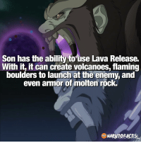 Well I've decided I'd rather have son as my Bijuu 😂 | what about you? 👊🏻 | follow @marvelousfacts: Son has the ability touse Lava Release.  With it, it can create volcanoes, flaming  boulders to launch at the enemy, and  even armor of molten rock.  NARUTORACTSL Well I've decided I'd rather have son as my Bijuu 😂 | what about you? 👊🏻 | follow @marvelousfacts