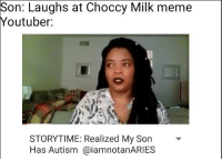 Storytime: Son: Laughs at Choccy Milk meme  Youtuber:  STORYTIME: Realized My Son  Has Autism aiamnotanARIES