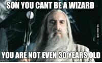 wizard: SON YOU CANT BEA WIZARD  YOU ARE NOT EVEN YEARS OLD  img flip com