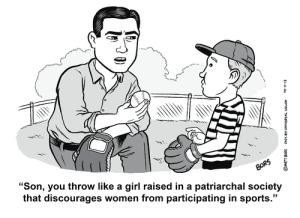 """Patriarchal: """"Son, you throw like a girl raised in a patriarchal society  that discourages women from participating in sports."""""""