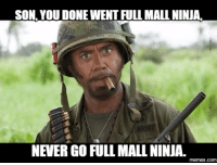Ninja: SON YOUDONEWENTFULL MALL NINJA  NEVER GO FULL MALL NINJAL  memes.com
