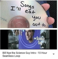 Bill Nye, Memes, and Science: Sonas  ea+  you  OU  rex  ou+ to  th e  Bill Nye the Science Guy Intro 10 Hour  Seamless Loop 😍😍😍😍