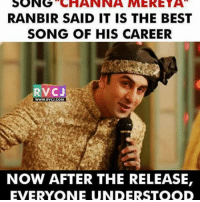 Channa Mereya! rvcjinsta: SONG  CHANNAMMERETA  RANBIR SAID IT IS THE BEST  SONG OF HIS CAREER  RVCJ  WWW, RVCJ, COM  NOW AFTER THE RELEASE,  EVERYONE UNDERSTOOD Channa Mereya! rvcjinsta