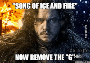 "Fire, Of Ice and Fire, and Song of Ice and Fire: ""SONG OF ICE AND FIRE  TMT  26.16  NOW REMOVE THE ""G'IBO  MEMEFULCO Well played G.R.R.M. well played"
