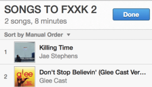 Target, Glee, and Http: SONGS TO FXXK 2  2 songs, 8 minutes  Sort by Manual Order ▼  Done  Killing Time  Jae Stephens  ee Don't Stop Believin' (Glee Cast Ver...  2  Glee Cast basically - beyoncebeytwice