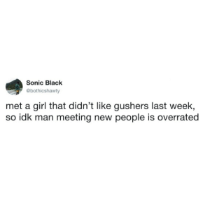 Tumblr, Black, and Blog: Sonic Black  @bothicshawty  met a girl that didn't like gushers last week,  so idk man meeting new people is overrated gushers:  Shook.