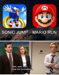 Run, Mario, and Sonic: SONIC JUMP  MARIO RUN   Well, well, well,  how the turntables <p>Las tornas cambian…</p><p>¿Qué va a ser lo próximo? ¿LoL divertido?</p>