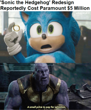 I think we should all watch Sonic because of this by RAD4GAST MORE MEMES: 'Sonic the Hedgehog' Redesign  Reportedly Cost Paramount $5 Million  u/RAD4GAST  A small price to pay for salvation. I think we should all watch Sonic because of this by RAD4GAST MORE MEMES