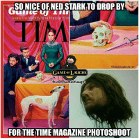 GameofThrones HBO: SONICE OF NED STARK TO DROP BY  Inside the World's Most Popular Sho  PIM  ajamshadeslayer  GAME oF LAUGHS  fb.com/GameofLaughs  FOR THE TIME MAGAZINE PHOTOSHOOT GameofThrones HBO