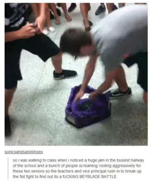 Everything stops for Beybladeomg-humor.tumblr.com: sonicsandsandshoes:  so i was walking to class when i noticed a huge jam in the busiest hallway  of the school and a bunch of people screaming rooting aggressively for  these two seniors so the teachers and vice principal rush in to break up  the fist fight to find out its a FUCKING BEYBLADE BATTLE Everything stops for Beybladeomg-humor.tumblr.com