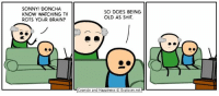 By Rob DenBleyker. Explosm.net will make all of your dreams come true! Don't believe us? Give it a visit! If your life isn't 1000% after clicking around a bit, we'll give you a full refund. No risk involved!: SONNY! DONCHA  KNOW WATCHING TV  ROTS YOUR BRAIN?  SO DOES BEING  OLD AS SHIT By Rob DenBleyker. Explosm.net will make all of your dreams come true! Don't believe us? Give it a visit! If your life isn't 1000% after clicking around a bit, we'll give you a full refund. No risk involved!
