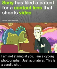 follow @rickmortymemes (me) for more! 🍑 - { rickandmorty adultswim cartoon memes ricksanchez mortysmith funny}: Sony has filed a patent  for a contact lens  that  shoots video  Source: MindUnleashed  I am not staring at you. am a cyborg  photographer. Just act natural. This is  a candid shot. follow @rickmortymemes (me) for more! 🍑 - { rickandmorty adultswim cartoon memes ricksanchez mortysmith funny}
