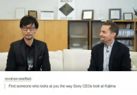 Ossified: SONY  revolver ossified:  Find someone who looks at you the way Sony CEOs look at Kojima
