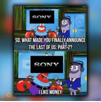Memes, Sony, and The Last of Us: SONY  THE LAST OF US: PART 2?  SONY  I LIKE MONEY