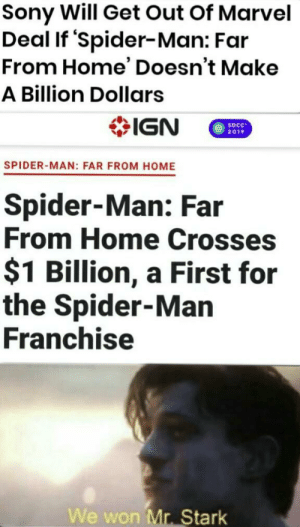 We did it.: Sony Will Get Out Of Marvel  Deal If 'Spider-Man: Far  From Home' Doesn't Make  A Billion Dollars  IGN  SDCC  2019  SPIDER-MAN: FAR FROM HOME  Spider-Man: Far  From Home Crosses  $1 Billion, a First for  the Spider-Man  Franchise  We won Mr. Stark We did it.