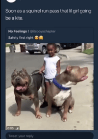 Blackpeopletwitter, Run, and Soon...: Soon as a squirrel run pass that lil girl going  be a kite.  No Feelings! @itsboyschapter  Safety first right  0:05 ㆋ  Tweet your reply <p>She gunna flyyyyyyy (via /r/BlackPeopleTwitter)</p>