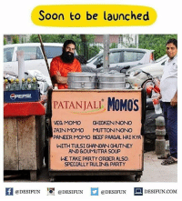 Be Like, Beef, and Meme: Soon to be launched  PATANJALI  MOMOS  VEG MOMO  CHICKEN NONO  JAIN MOMO MUUTTONNONO  PANEER MOMO BEEF PAAGALHAI KYA  WITH TULSI CHANDANCHUTNEY  AND GOUMUTRA SOUP  WETAKE PARTY ORDER ALSO  SPECIALLY RULING PARTY  @DESIFUN  DESIFUN.COM  @DESIFUN  @DESIFUN Twitter: BLB247 Snapchat : BELIKEBRO.COM belikebro sarcasm meme Follow @be.like.bro