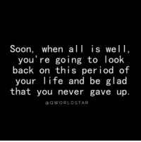 """Life, Period, and Soon...: Soon, when all is wel1,  you're going to look  back on this period of  your life and be glad  that you never gave up.  a QWORLDSTAR """"No matter what you're going through keep pushing forward...keep believing that great things are on their way..."""" 💯 @QWorldstar https://t.co/Uo3Swboy0l"""