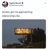 Hello, Relationships, and Anxiety: Sophia Benoit  @1followernodad  anxiety got me approaching  relationships like  ONE TEXT OR  CALL COULD  WRECK IT ALL um, hello, it's ME