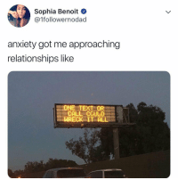 Facts 😂💯 https://t.co/kjBlM9MtLN: Sophia Benoit  @1followernodad  anxiety got me approaching  relationships like  ONE TEXT OR  CALL CCULD  WRECK IT ALL Facts 😂💯 https://t.co/kjBlM9MtLN