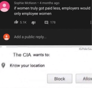 I mean that does make sense via /r/memes https://ift.tt/368QNNh: Sophie McKeon 4 months ago  if women truly got paid less, employers would  only employee women  目 178  5.1K  Add a public reply..  IG:PolarSa  The CIA wants to  Know your location  Allov  Block I mean that does make sense via /r/memes https://ift.tt/368QNNh
