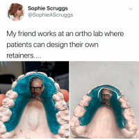 I never knew I needed this but here we are. - link in bio don't forget to vote for me for the @shortyawards for best meme account!!!: Sophie Scruggs  @SophieAScruggs  My friend works at an ortho lab where  patients can design their own  retainers.... I never knew I needed this but here we are. - link in bio don't forget to vote for me for the @shortyawards for best meme account!!!