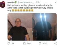 Me irl: sophie @sophiehenson 21h  Dad got some reading glasses, Wondered why the  arms were so fat, but bought them anyway. This is  why fer fer fer fer  T  TOT  o  39  644  6.5K Me irl