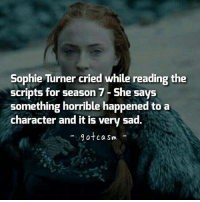 10 DAYS TO GO: Sophie Turner cried while reading the  scripts for season 7- She says  Something horrible happened to a  character and it is very sad.  gotcasm - 10 DAYS TO GO