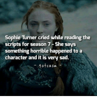 Could it be a Stark death? gameofthrones thronesmemes sophieturner sansastark sansa got hbo asoiaf gameofthronesfamily gameofthronesfan gameofthroneshbo: Sophie Turner cried while reading the  scripts for season 7-She says  something horrible happened to a  character and it is very sad.  9otca Sm  gotcasm Could it be a Stark death? gameofthrones thronesmemes sophieturner sansastark sansa got hbo asoiaf gameofthronesfamily gameofthronesfan gameofthroneshbo