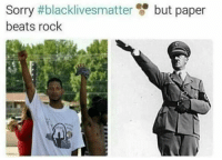 Sorry #blacklivesmatter  beats rock  but paper