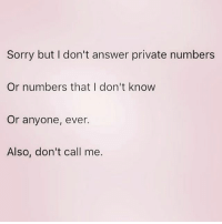 Memes, Sorry, and 🤖: Sorry but I don't answer private numbers  Or numbers that I don't know  Or anyone, ever.  Also, don't call me. Don't bother 😊 goodgirlwithbadthoughts 💅🏼