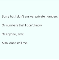 Memes, Sorry, and 🤖: Sorry but I don't answer private numbers  Or numbers that I don't know  Or anyone, ever.  Also, don't call me. Don't bother 💁🏼‍♀️ Follow @wasjustabouttosaythat @wasjustabouttosaythat @wasjustabouttosaythat