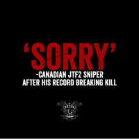 Memes, Sorry, and Record: 'SORRY'  -CANADIAN JTF2 SNIPER  AFTER HIS RECORD BREAKING KILL They're just so damned polite.    RangerUp.com