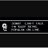 This is me 24-7 - undertale papyrus: SORRY CAN'T TALK  I.M BUSY BEING  POPULAR ON- LINE This is me 24-7 - undertale papyrus