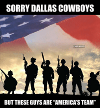 "Dallas Cowboys, Nfl, and Sorry: SORRY DALLAS COWBOYS  @NFLMEMEZ  BUT THESE GUYS ARE ""AMERICA'S TEAM"" Happy Veteran's Day. Thank you to all those who serve our country."